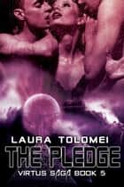 The Pledge - Book 5 ebook by Laura Tolomei