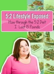 5:2 Lifestyle Exposed: How through the 5:2 Diet I Lost 15 Pounds ebook by My Weight Loss Dream