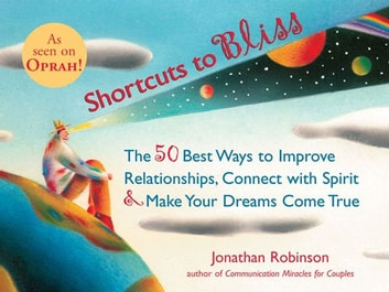 Shortcuts to Bliss - The 50 Best Ways to Improve Relationships, Connect with Spirit & Make Your Dreams Come True ekitaplar by Jonathan Robinson