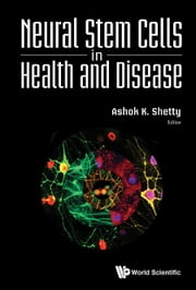 Neural Stem Cells in Health and Disease ebook by Ashok K Shetty