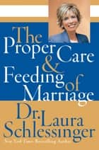 The Proper Care and Feeding of Marriage ebook by Dr. Laura Schlessinger