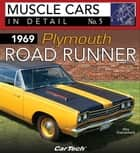 1969 Plymouth Road Runner - Muscle Cars In Detail No. 5 ebook by Wes Eisenschenk