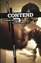 Contend - Defending the Faith in a Fallen World ebook by Armstrong Aaron