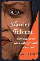Harriet Tubman - Conductor on the Underground Railroad ebook by Ann Petry