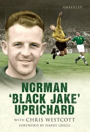 Norman 'Black Jake' Uprichard ebook by Chris Westcott