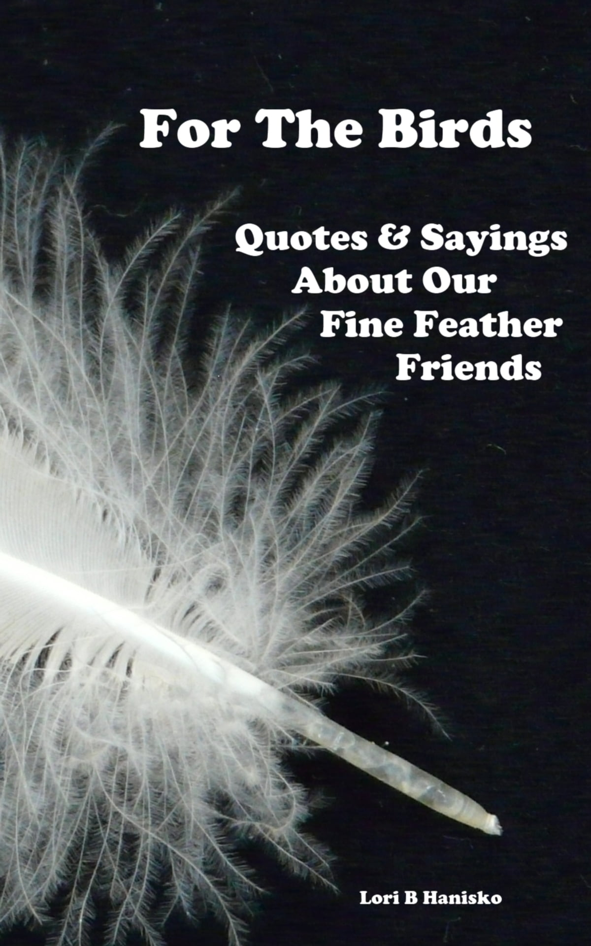Birds Quotes For The Birds Quotes & Sayings About Our Fine Feathered Friends