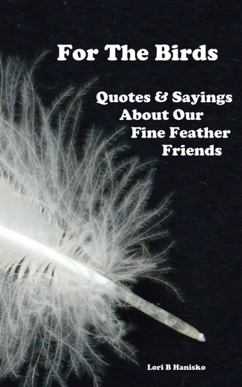 For The Birds: Quotes & Sayings About Our Fine Feathered Friends ebook by L H