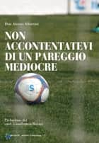 Non accontentatevi di un pareggio mediocre ebook by Alessio Albertini