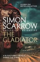 The Gladiator - Cato & Macro: Book 9 ebook by Simon Scarrow
