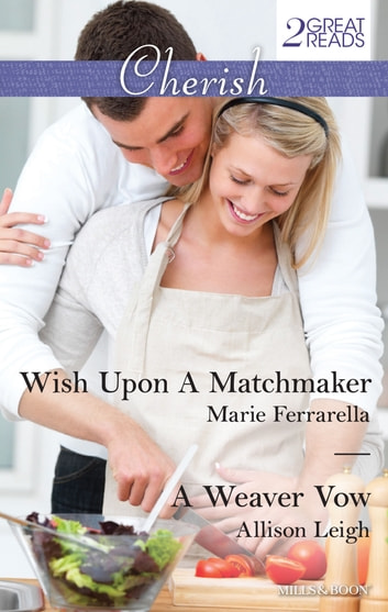 Wish Upon A Matchmaker/A Weaver Vow ebook by Marie Ferrarella,Allison Leigh