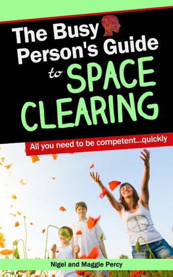 The Busy Person's Guide To Space Clearing ebook by Maggie Percy,Nigel Percy