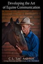 Developing the Art of Equine Communication ebook by C.L. Lee Anderson