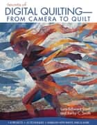 Secrets of Digital Quilting-From Camera to Quilt ebook by Lura Schwarz Smith,Kerby Smith