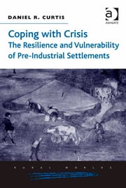 Coping with Crisis: The Resilience and Vulnerability of Pre-Industrial Settlements ebook by Dr Daniel R Curtis,Professor Richard W Hoyle