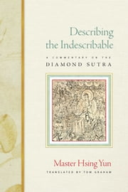 Describing the Indescribable - A Commentary on the Diamond Sutra ebook by Master Hsing Yun,Tom Graham
