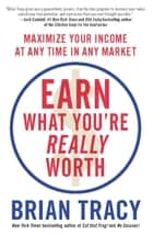 Earn What You're Really Worth ebook by Brian Tracy