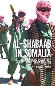 Al-Shabaab in Somalia - The History and Ideology of a Militant Islamist Group ebook by Stig Jarle Hansen
