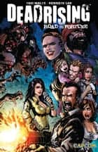 Dead Rising: Road to Fortune ebook by Waltz, Tom; Loh, Kenneth