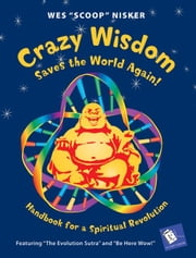 "Crazy Wisdom Saves the World Again! - Handbook for a Spiritual Revolution ebook by Wes ""Scoop"" Nisker"