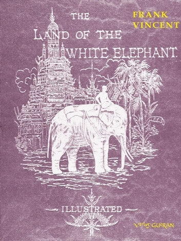 The Land of the White Elephant ebook by Frank Vincent