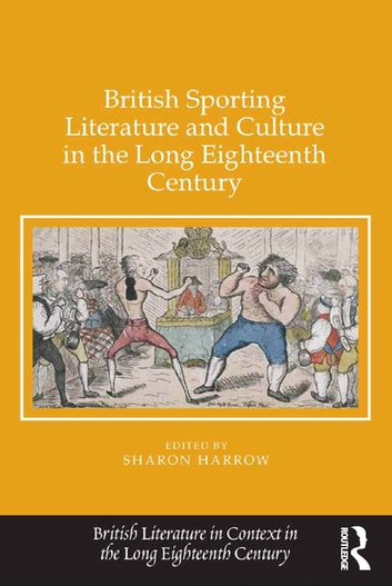 British Sporting Literature and Culture in the Long Eighteenth Century ebook by Sharon Harrow