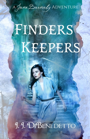 Finders Keepers: A Jane Barnaby Adventure ebook by J.J. DiBenedetto