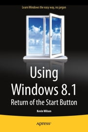 Using Windows 8.1 - Return of the Start Button ebook by Kevin  Wilson