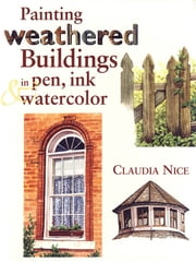 Painting Weathered Buildings in Pen, Ink & Watercolor ebook by Claudia Nice