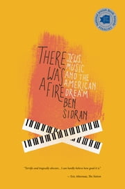 There Was A Fire: Jews, Music and the American Dream ebook by Ben Sidran,Dan Levitin,Jonathan Karp