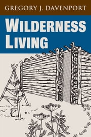 Wilderness Living ebook by Gregory J. Davenport