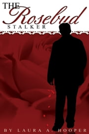 The Rosebud Stalker ebook by Laura A Hooper