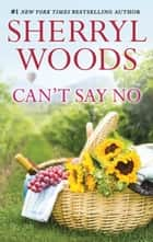 Can't Say No ebook by Sherryl Woods