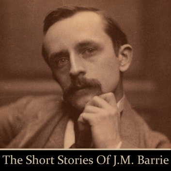 J.M. Barrie: The Short Stories audiobook by J. M. Barrie