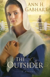 Outsider, The - A Novel ebook by Ann H. Gabhart