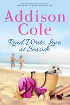 Read, Write, Love at Seaside ebook by Addison Cole