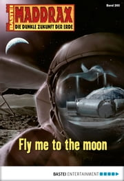 Maddrax - Folge 260 - Fly me to the moon ebook by Manfred Weinland