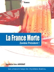 La France Morte: Zombie Président ! ebook by Sylvain Henri André Agneray