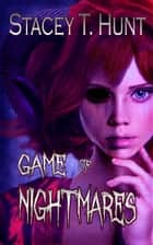 Game of Nightmares ebook by Stacey T. Hunt