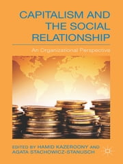 Capitalism and the Social Relationship - An Organizational Perspective ebook by Hamid Kazeroony,Agata Stachowicz-Stanusch
