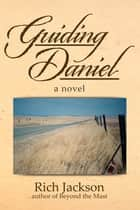Guiding Daniel ebook by Rich Jackson