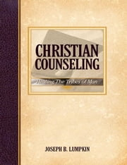 Christian Counseling: Healing the Tribes of Man ebook by Lumpkin, Joseph