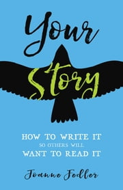 Your Story - How to Write It So Others Will Want to Read It ebook by Joanne Fedler