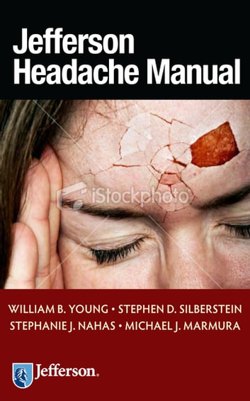 Jefferson Headache Manual ebook by William B. Young, MD,Stephen D. Silberstein, MD,Stephanie J. Nahas, MD,Michael J. Marmura, MD