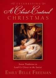 Celebrating a Christ-Centered Christmas ebook by Freeman,Emily Belle