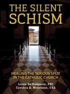 The Silent Schism ebook by Brother Louis DeThomasis,Cynthia Nienhaus