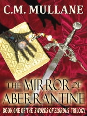 THE MIRROR OF ABERRANTINE - Book I ebook by C. M. Mullane