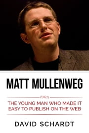 Matt Mullenweg: The Young Man Who Made It Easy to Publish on the Web ebook by David Schardt