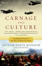 Carnage and Culture - Landmark Battles in the Rise to Western Power ebook by Victor Davis Hanson