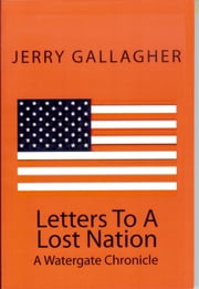 Letters To A Lost Nation: A Watergate Chronicle ebook by Jerry Gallagher