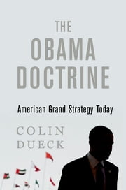The Obama Doctrine - American Grand Strategy Today ebook by Colin Dueck